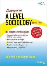 Succeed at A Level Sociology: Book Two: The Complete Revision Guide by Rob Webb,
