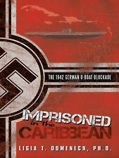 Imprisoned in the Caribbean : The 1942 German U-Boat Blockade by Ligia T....