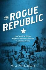 The Rogue Republic: How Would-Be Patriots Waged the Shortest Revolution in Amer