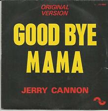 JERRY CANNON Good bye Mama FRENCH SINGLE SONOPRESSE 1973