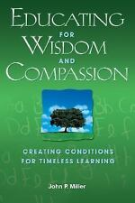 Educating for Wisdom and Compassion: Creating Conditions for Timeless Learning
