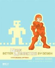 Better Game Characters by Design: A Psychological Approach (The Morgan Kaufmann