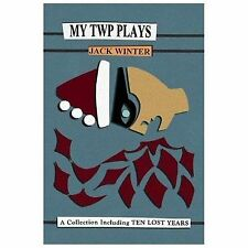 My TWP Plays : A Collection from a Unique Canadian Theatre by Jack Winter...