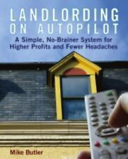 Landlording on Autopilot : A Simple, No-Brainer System for Higher Profits and...