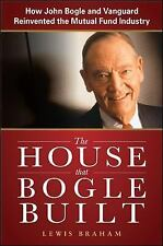 The House that Bogle Built: How John Bogle and Vanguard Reinvented the Mutual Fu