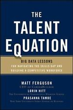 The Talent Equation : Big Data Lessons for Navigating the Skills Gap and...