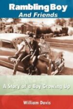 Rambling Boy and Friends : A Story of a Boy Growing Up by William Davis...