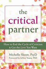 The Critical Partner : How to End the Cycle of Criticism and Get the Love You...
