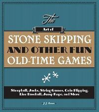 The Art of Stone Skipping and Other Fun Old-Time Games: Stoopball, Jacks, String