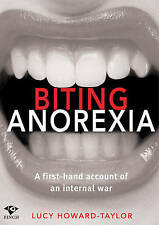 """NEW """"Biting Anorexia; First Hand Account of an Internal War"""" Lucy Howard-Taylor"""