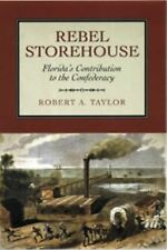 Rebel Storehouse : Florida's Contribution to the Confederacy by Robert A....