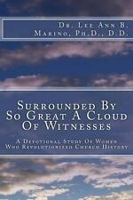 Surrounded by So Great a Cloud of Witnesses : A Devotional Study of Women Who...