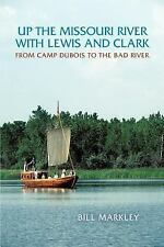 Up the Missouri River with Lewis and Clark: From Camp Dubois to the Bad River, M