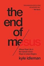 The End of Me : Where the Jesus Life Begins by Kyle Idleman (2015, Paperback)