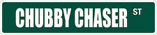 "*Aluminum* Chubby Chaser 4"" x 18"" Metal Novelty Street Sign  SS 899"