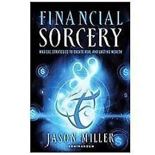 Financial Sorcery : Magical Strategies to Create Real and Lasting Wealth by...