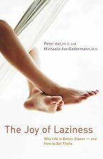 The Joy of Laziness : Why Life Is Better Slower and How to Get There by Peter...