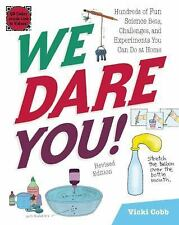 We Dare You! : Hundreds of Fun Science Bets, Challenges, and Experiments You...