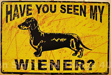 """Have You Seen My Wiener 8x11.75"""" TIN SIGN metal funny dachshund weiner dog OHW"""
