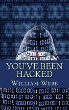 You've Been Hacked : 15 Hackers You Hope Your Computer Never Meets by William...
