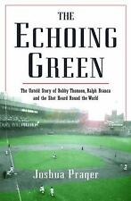 The Echoing Green: The Untold Story of Bobby Thomson, Ralph Branca and the Shot