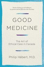 Good Medicine : 21st Century Ethics for Patients and Their Families by Philip...