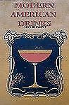Modern American Drinks 1895 Reprint : How to Mix and Serve All Kinds of Cups...