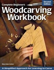 Complete Beginner's Woodcarving Workbook: A Simplified Approach for Learning...