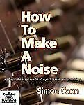 How to Make a Noise by Simon Cann (2007, Paperback)