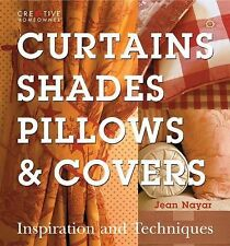 Curtains, Shades, Pillows and Covers : Inspiration and Techniques by Jean...