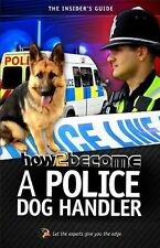 How to become a Police Dog Handler: the insider's guide, Richard McMunn, Nick An