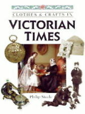Philip Steele In Victorian Times (Clothes & Crafts) Very Good Book
