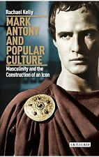 Mark Antony and Popular Culture : Masculinity and the Construction of an Icon...