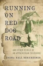 Running on Red Dog Road : And Other Perils of an Appalachian Childhood by...