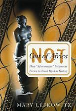Not Out of Africa: How Afrocentrism Became an Excuse to Teach Myth As History (A