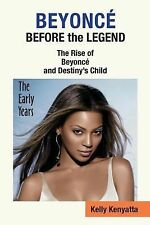 Beyonce' Before the Legend : The Rise of Destiny's Child and Beyonce' - the...