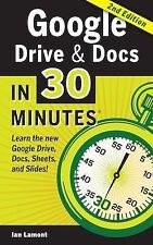 Google Drive and Docs in 30 Minutes (2nd Edition) : The Unofficial Guide to...