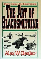 The Art of Blacksmithing by Alex W. Bealer (2009, Hardcover, Revised)