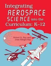 Integrating Aerospace Science into the Curriculum : K-12 by Joan Klingel Ray,...