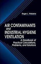 Air Contaminants and Industrial Hygiene Ventilation : A Handbook of Practical...