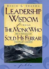 Leadership Wisdom from the Monk Who Sold His Ferrari: The 8 Rituals of Visionar