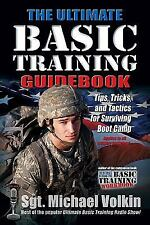 The Ultimate Basic Training Guidebook: Tips, Tricks, & Tactics for Surviving B