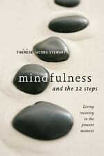 Mindfulness and the 12 Steps : Living Recovery in the Present Moment by...