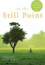 At the Still Point : A Literary Guide to Prayer in Ordinary Time by Sarah...