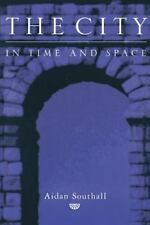 The City in Time and Space by Southall, Aidan