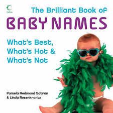 The Brilliant Book of Baby Names: What's Best, What's Hot and What's Not by P...