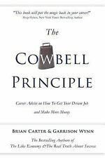 The Cowbell Principle : Career Advice on How to Get Your Dream Job and Make...