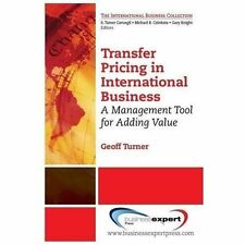 Transfer Pricing in International Business: A Management Tool for Adding Value T