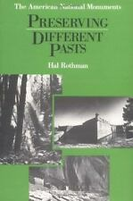 Preserving Different Pasts : The American National Monuments by Hal Rothman...