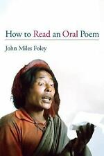 How to Read an Oral Poem by John Miles Foley (2002, Paperback)